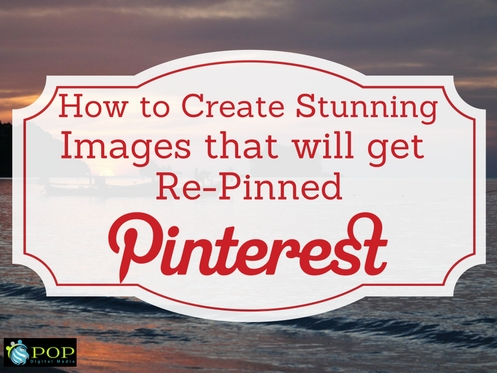 How to Create Pinterest Images That People will Love, Share, and Re-Pin