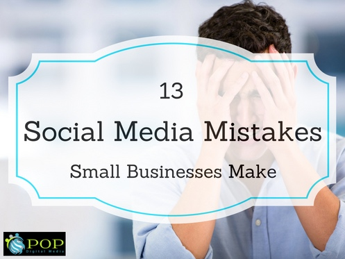 13 Social Media Mistakes That Small Businesses Make